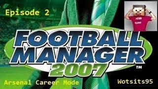 Football Manager 2007 - Arsenal Career Mode #2