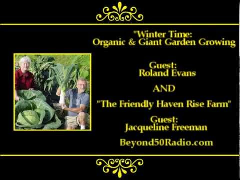 Winter Time: Organic and Giant Garden Growing AND The Friendly Haven Rise Farm