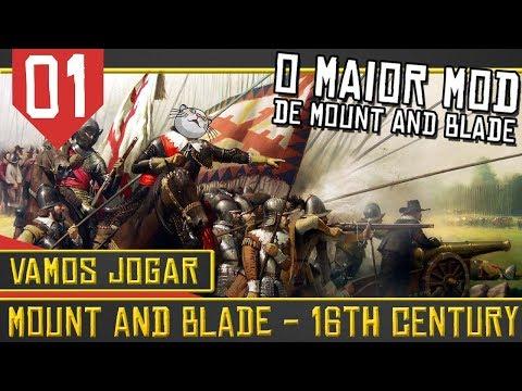 Mount & Blade 16th Century #01 - Começa o maior mod de M&B! [Série Gameplay Português PT-BR]