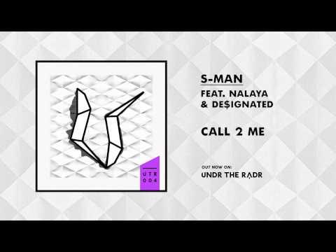 S-Man Feat Nalaya & De$ignated - Call 2 Me [UNDR THE RADR]