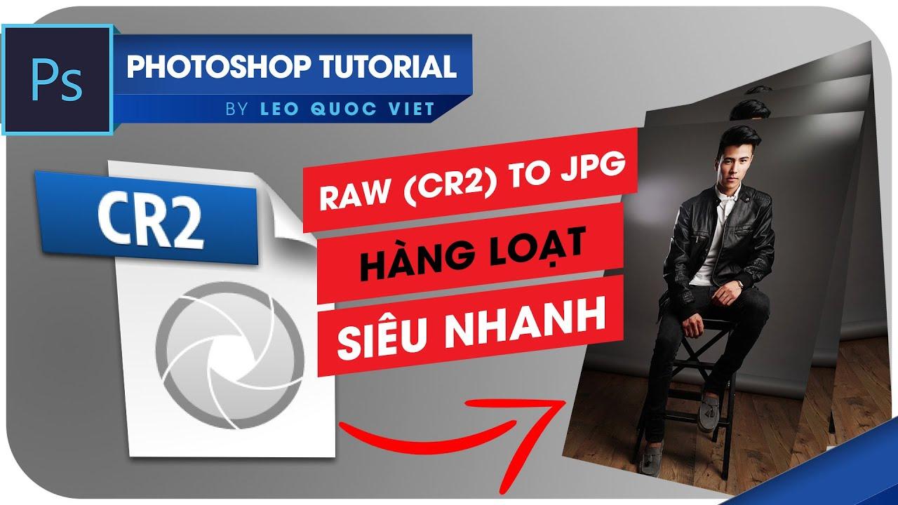 Cánh xuất file hàng loạt SIÊU NHANH từ RAW (CR2) sang JPG bằng Photoshop   Photoshop Online Ep 48