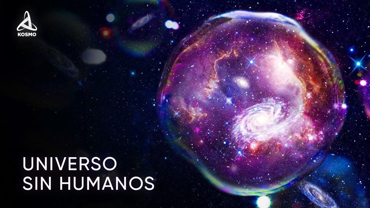¿Cómo sería el Universo sin humanos? Principio Antrópico.