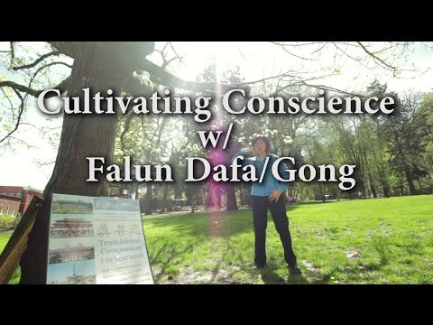 Cultivating Conscience with Falun Gong / Dafa