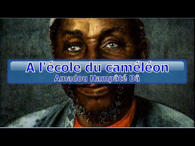 Amadou Hampâté Bâ - A l'école du caméléon