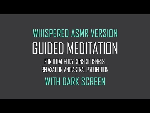 Guided Meditation for Total Body Consciousness, Relaxation, Astral Projection WHISPERED ASMR VERSION