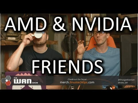 Nvidia and AMD are FRIENDS NOW! - WAN Show August 11, 2017