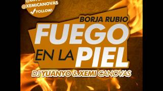 Borja Rubio - Fuego En La Piel (DJ Yuanyo & Xemi Cánovas Remix)