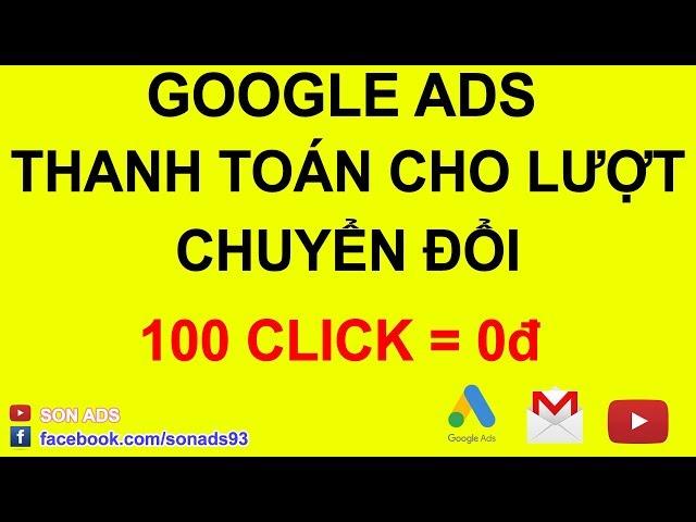 [SON ADS] Thanh Toán Chỉ Khi Có Lượt Chuyển Đổi – Quảng Cáo Google, Tưởng Dễ Hóa Ra Lại Khó 2020