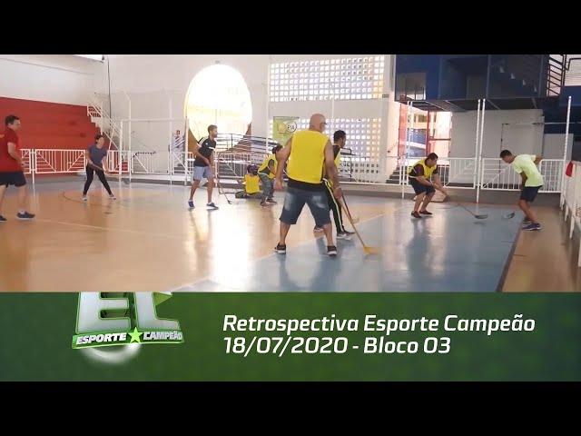 Retrospectiva Esporte Campeão 18/07/2020 - Bloco 03