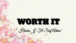 Harris J Ft. Saif Adam - Worth It | Lyric