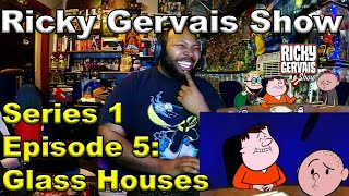The Ricky Gervais Show Series 1 Episode 5: Glass Houses Reaction
