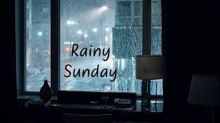 Rainy Sunday | Chill Mix