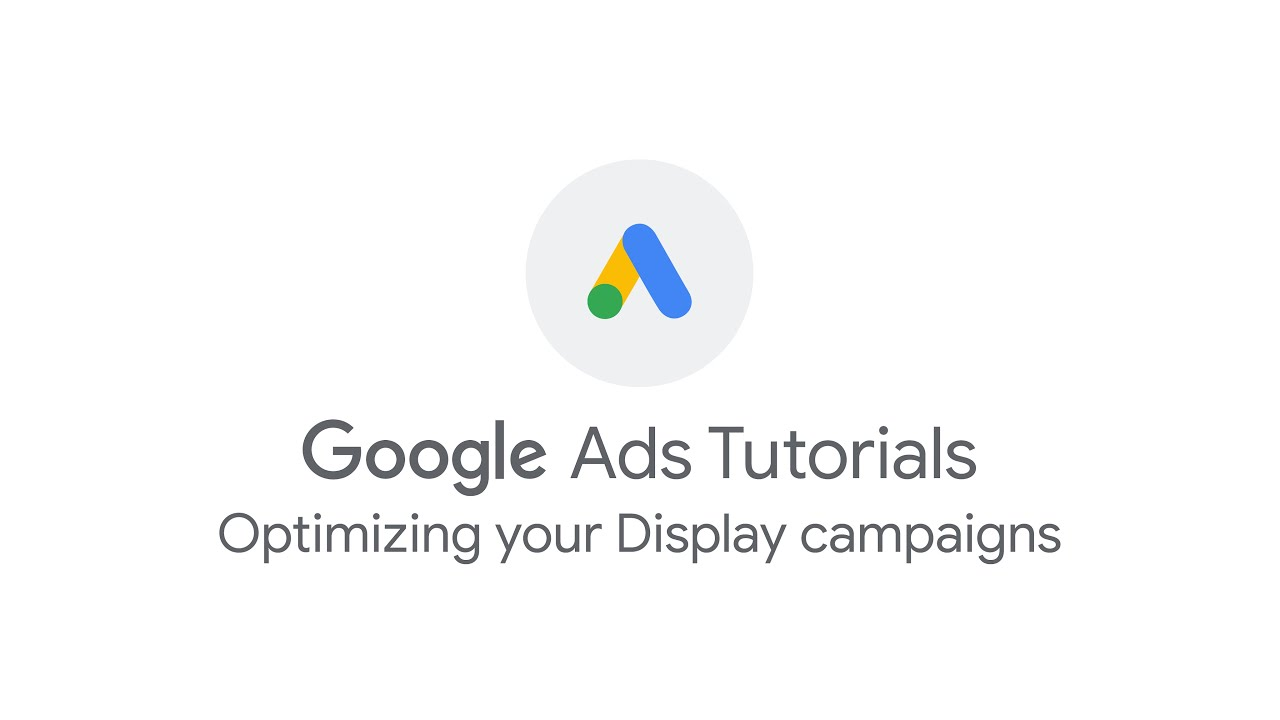 Google Ads Tutorials: Optimizing your Display campaigns
