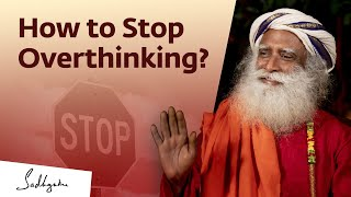 How to Stop Overthinking? | Sadhguru Answers