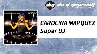 CAROLINA MARQUEZ - Super DJ [Official]