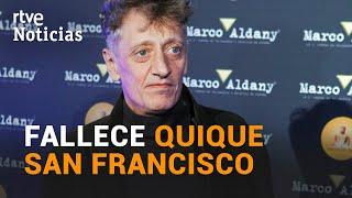 Muere el actor y humorista QUIQUE SAN FRANCISCO a los 65 años de NEUMONÍA bilateral | RTVE Noticias