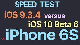 iphone 6s ios 9 3 4 vs ios 10 beta 6 public beta 5 build 14a5341a speed test