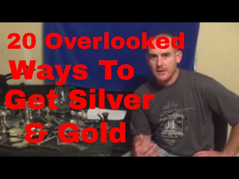 20 OVERLOOKED ways to get silver and gold!!!!!!!!!!!!!!!
