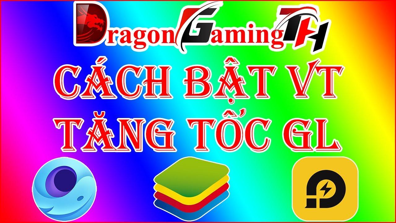 Hướng Dẫn Cách Bật VT Để Tăng Tốc Giả Lập (Bật Ảo Hóa Virtualization Technology) | Dragon Gaming TH