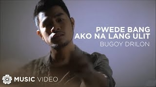 BUGOY DRILON - Pwede Bang Ako Na Lang Ulit (Official Music Video)