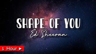 SHAPE OF YOU  |  ED SHEERAN  |  1HOUR LOOP | nonstop