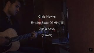 Empire State Of Mind II - Alicia Keys | Chris Hawks (Acoustic Cover)