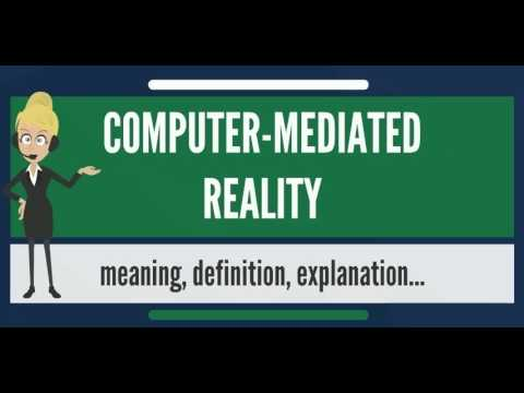 What Is COMPUTER-MEDIATED REALITY? What Does COMPUTER-MEDIATED REALITY Mean?