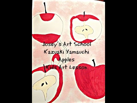 Joseys Art School Episode #86 Kazuaki Yamauchi Inspired Apples Kids Art Lesson Modern Art Lesson