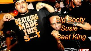 Big Booty Susie - Beat King [w/download link]