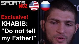 """Do not tell my Father!"" Exclusive! KHABIB NURMAGOMEDOV, UFC 223"