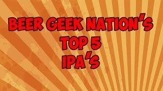 Gambar cover My Top 5 IPA's | Beer Geek Nation Craft Beer Reviews