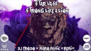 Star Wash - Strong Like A Lion (Dj Frodo & Maro Music Remix)