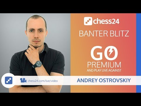 Banter Blitz Chess with IM Andrey Ostrovskiy - June 22, 2018