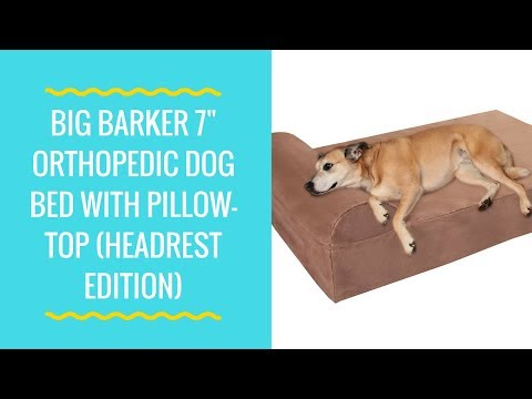 "Big Barker 7"" Orthopedic Dog Bed with Pillow-Top (Headrest Edition) Dog Beds Made for L, XL & XXL"