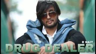 Drug dealer (Full song) - R nait | new Punjabi song 2019 | Rnait new Punjabi song