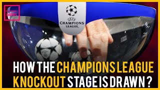 HOW CHAMPIONS LEAGUE KNOCKOUT STAGE DRAW IS WORKS