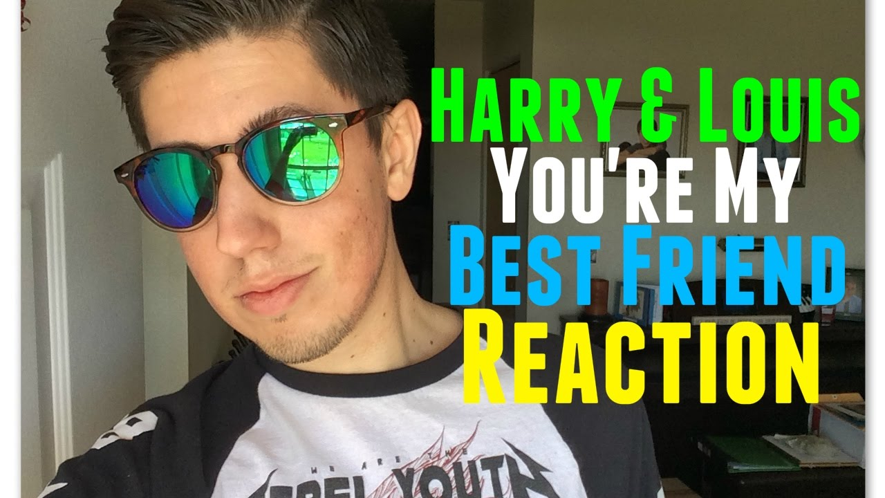 harry louis you 39 re my best friend reaction youtube. Black Bedroom Furniture Sets. Home Design Ideas