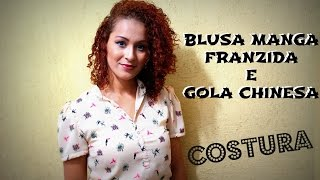 BLUSA MANGA FRANZIDA E GOLA CHINESA – COSTURA Dayse Costa