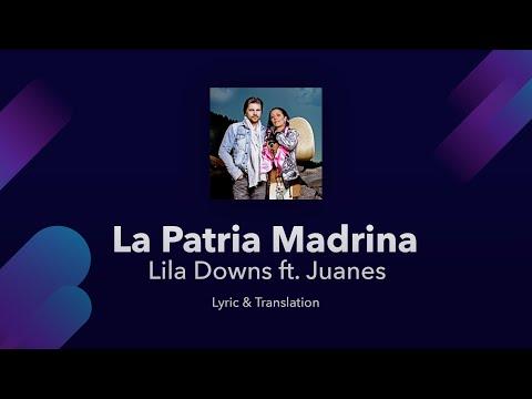 Lila Downs - La Patria Madrina ft. Juanes Lyrics English and Spanish - English Lyrics Translation