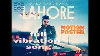 Lahore diya guru randhawa punjabi song dj jagat raj vibration song