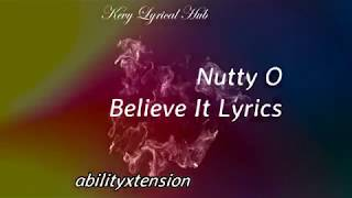 Nutty O-Believe It Lyric