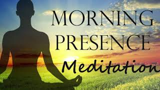 A Morning Full of Presence ~10 Minute Guided Meditation