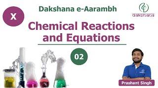 Dakshana   Aarambh   Class X   Chemistry   Chemical Reactions and Equations   L02   Prashant Singh