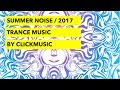 SUMMER NOISE 2017 / TRANCE / CLICKMUSIC LABEL