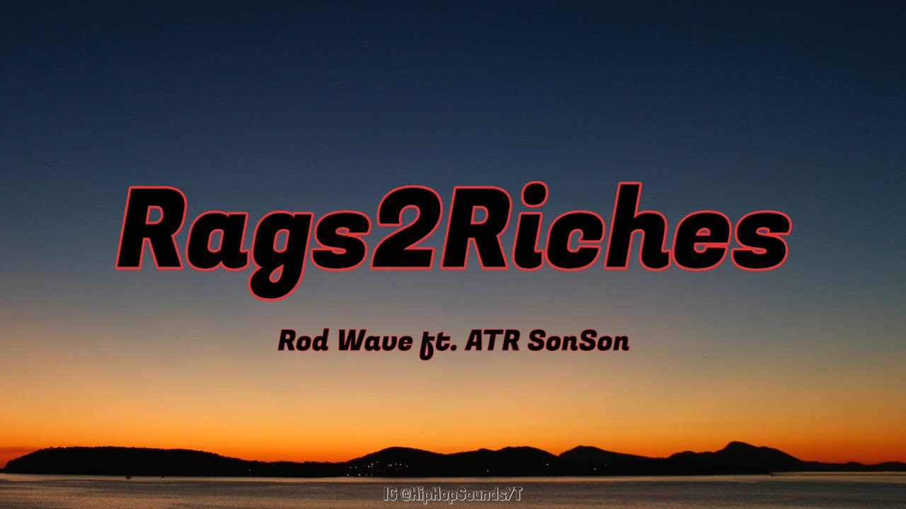 Rod Wave ft. ATR SonSon - Rags2Riches (Lyrics) Rags To Riches