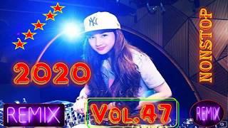 Nhạc Sàn Cực Mạnh Hay Nhất 2020 - Nhạc Hay Gái Xinh - Nonstop Vol 47 Bass Căng Sung Bốc Lửa