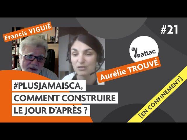#Plus JamaisCa, quel Jour d'Après ? avec Aurélie Trouvé d'#ATTAC ; Carmagnole confinée #21