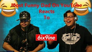 DAD Reacts To - 6ix9ine ( Tekashi 69 ) Most Funny Dad On YouTube
