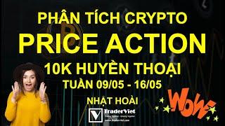 ✅ Phân Tích Crypto (Bitcoin & Altcoin) Theo Price Action - 10K Huyền Thoại - Tuần 09/05-16/05