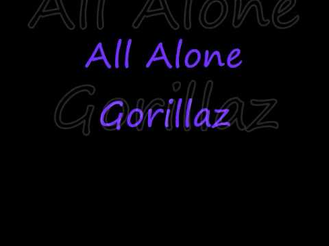 Gorillaz All Alone (lyrics)